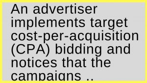 An advertiser implements target cost-per-acquisition (CPA) bidding and notices that the campaigns are receiving fewer conversions. What could help increase the number of conversions?