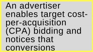 An advertiser enables target cost-per-acquisition (CPA) bidding and notices that conversions decrease. What might cause this?
