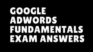 Google Adwords Fundamentals Exam Answers